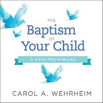 The Baptism of Your Child - A Book for Families by Carol A Wehrheim -