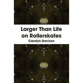 Larger Than Life on Rollerskates by Davison & Carolyn