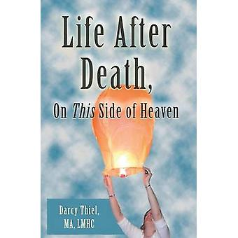 Life After Death On This Side of Heaven by Thiel & MA & LMHC & Darcy