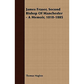 James Fraser Second Bishop Of Manchester  A Memoir 18181885 by Hughes & Thomas