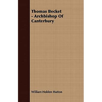 Thomas Becket  Archbishop Of Canterbury by Hutton & William Holden