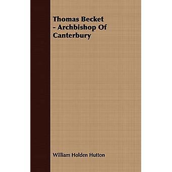 Thomas Becket  Archbishop Of Canterbury by Hutton & William Holden