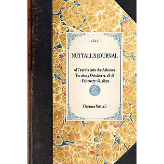 Nuttalls Journal of Travels Into the Arkansa Territory 2 oktober 1818 Februari 18 1820 door Nuttall & Thomas