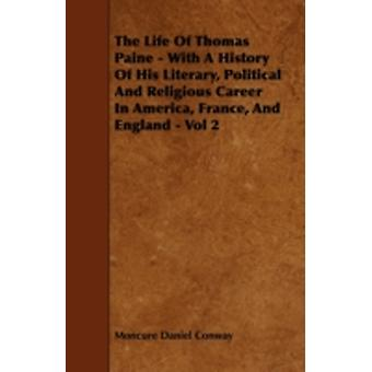 The Life of Thomas Paine  With a History of His Literary Political and Religious Career in America France and England  Vol 2 by Conway & Moncure Daniel