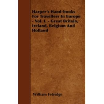 Harpers Handbooks For Travellers In Europe  Vol. I.  Great Britain Ireland Belgium And Holland by Fetridge & William