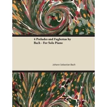 4 Preludes and Fughettas by Bach  For Solo Piano by Bach & Johann Sebastian