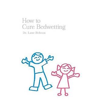How To Cure Bedwetting von Robson & Dr. Lane