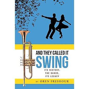 En ze noemden het swingen zijn geschiedenis de bands zijn erfenis door Oren Freshour