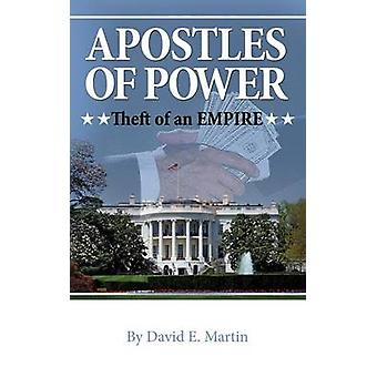 Apostles of Power Theft of an Empire by Martin & David