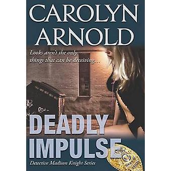 Deadly Impulse by Arnold & Carolyn