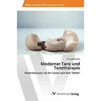 Moderner Tanz und Tanztherapie by Pohlmann Anna