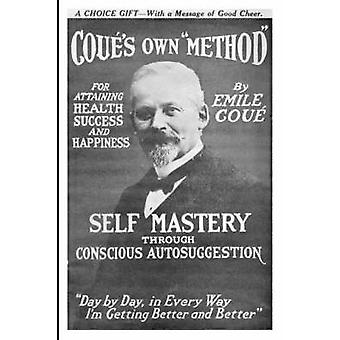 Self Mastery Through Conscious Autosuggestion by Cou & Emile