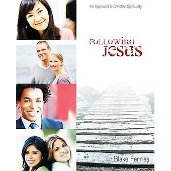 Following Jesus An Approach to Christian Spirituality by Ferriss & Blake