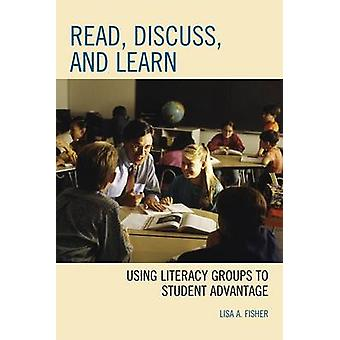 Read Discuss and Learn Using Literacy Groups to Student Advantage by Fisher & Lisa