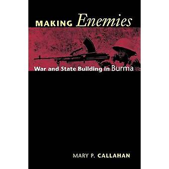 Making Enemies  War and State Building in Burma by Mary P Callahan