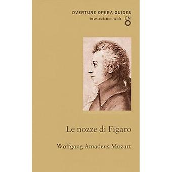 Le nozze di Figaro The Marriage of Figaro by Wolfgang Amadeus Mozart & Volume editor Gary Khan