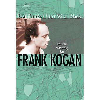 Riktiga punkare inte bära svart - musik Writing av Frank Kogan - 978082032