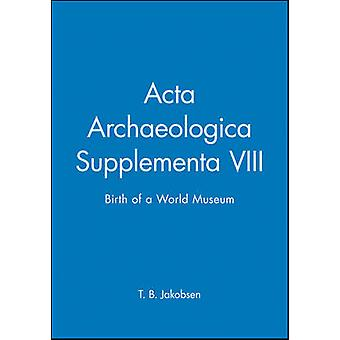 Acta Archaeologica Supplementa - v. 78 - Birth of a World Museum by T.B