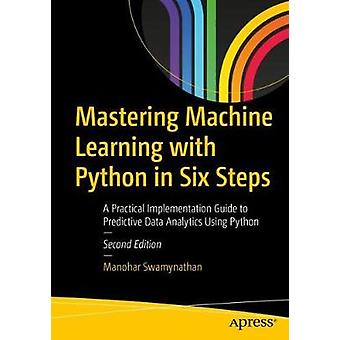 Mastering Machine Learning with Python in Six Steps - A Practical Impl