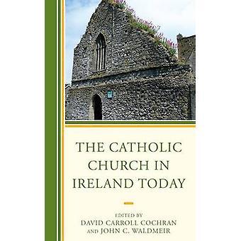 The Catholic Church in Ireland Today by David Carroll Cochran - 97814