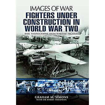 Fighters Under Construction in World War Two - Images of War by Graham