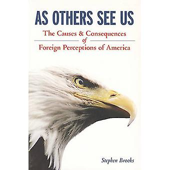 As Others See Us - The Causes and Consequences of Foreign Perceptions