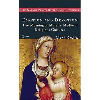 Emotion and Devotion - The Meaning of Mary in Medieval Religious Cultu