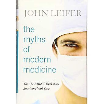 Die Mythen der modernen Medizin: die beunruhigende Wahrheit über American Health Care