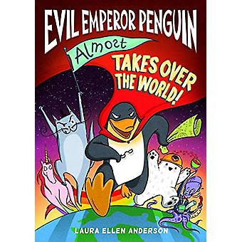 Evil Emperor Penguin (Almost) Takes Over the World by Laura Ellen And
