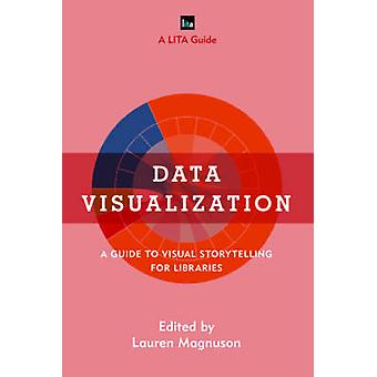 Data Visualization - A Guide to Visual Storytelling for Libraries by L