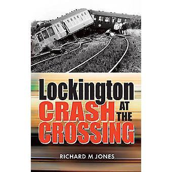 Lockington Crash at the Crossing by Richard M. Jones - 9781861512291