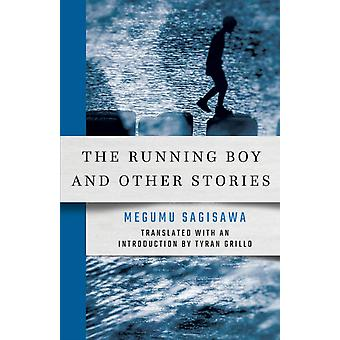 The Running Boy and Other Stories by Megumu Sagisawa & Translated by Tyran Grillo