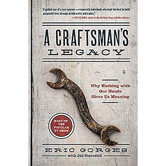 A Craftsman's Legacy - Why Working with Our Hands Gives Us Meaning by