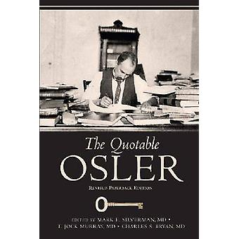 The Quotable Osler by Sir William Osler & Edited by Mark E Silverman & Edited by Charles S Bryan