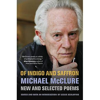 Of Indigo and Saffron - New and Selected Poems by Michael McClure - Le