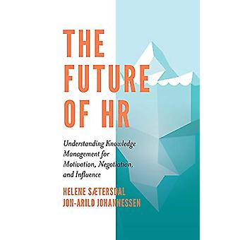 The Future of HR - Understanding Knowledge Management for Motivation -