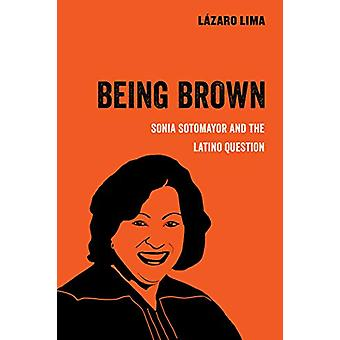 Being Brown - Sonia Sotomayor and the Latino Question by Lazaro Lima -