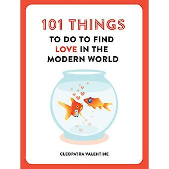 101 Things to do to Find Love in the Modern World by Cleopatra Valent