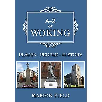 A-Z of Woking - Places-People-History by Marion Field - 9781445693101