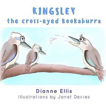 Kingsley The Cross-Eyed Kookaburra by Dianne Ellis and Illustrated by