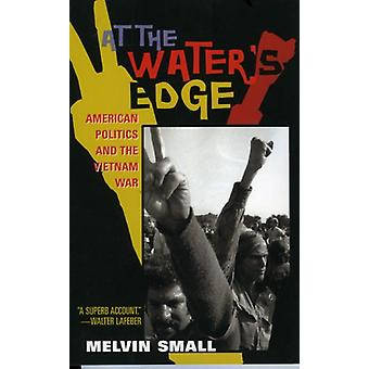 At the Water's Edge - American Politics and the Vietnam War by Melvin
