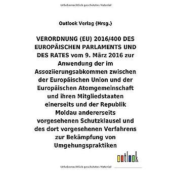 VERORDNUNG (EU) 2016/400 vom 9. M rz 2016 zur Anwendung der im Assoziierungsabkommen zwischen der Europ ischen Union und der Europ ischen Atomgemeinschaft und ihren Mitgliedstaaten einerseits und der Republik Moldau andererseits vorgesehenen Schutzklaus