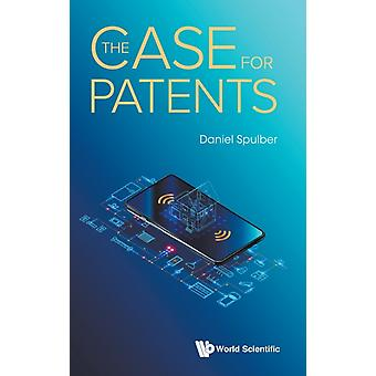 Case For Patents The by Spulber & Daniel F Northwestern Univ & Usa