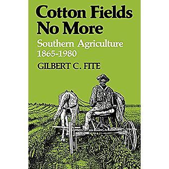 Cotton Fields No More - Southern Agriculture - 1865-1980, kirjoittanut Gilbert C.