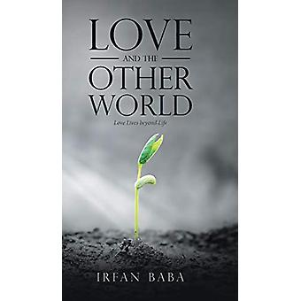 Love and the Other World - Love Lives Beyond Life by Irfan Baba - 9781