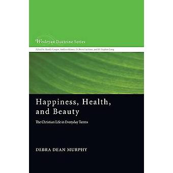 Happiness - Health - and Beauty by Debra Dean Murphy - 9781620325117