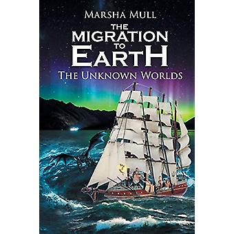 The Migration to Earth - The Unknown Worlds by Marsha Mull - 978164559