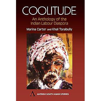 Coolitude - An Anthology of the Indian Labour Diaspora by Marina Carte