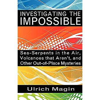 Investigating the Impossible - Sea-serpents in the Air - Volcanoes Tha