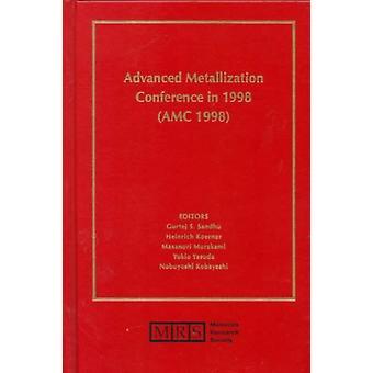 Advanced Metallization Conference in 1998 AMC 1998 Volume 14 by Edited by Gurtej S Sandhu & Edited by Heinrich Koerner & Edited by Masanori Murakami & Edited by Yukio Yasuda & Edited by Nobuyoshi Kobayashi